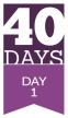 40 Days: DAY 1