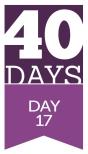 40 Days - Day 17