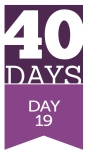 40 Days - Day 19