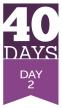 40 Days: DAY 2