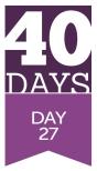 40 Days - Day 27