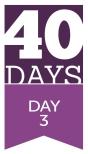 40 Days - Day 3
