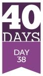 40 Days - Day 38