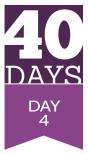 40 Days - Day 4
