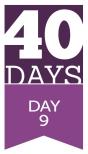 40 Days - Day 9